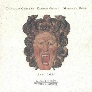 Lorenzo Ghielmi/Enrico Onofri/Margret Köll - Anno 1630 (2003) {Winter & Winter} **[RE-UP]**