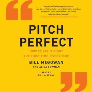 Pitch Perfect: How to Say It Right the First Time, Every Time [Audiobook]