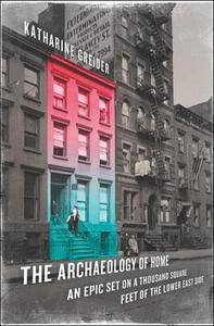 The Archaeology of Home: An Epic Set on a Thousand Square Feet of the Lower East Side