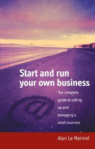 Start and run your own business: The Complete Guide to Setting Up and Managing a Small Business (repost)