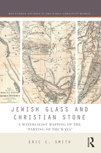 """Jewish Glass and Christian Stone : A Materialist Mapping of the """"Parting of the Ways"""""""