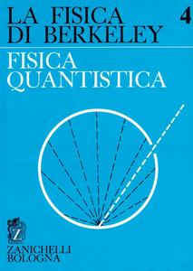 E. H. Wichmann - La fisica di Berkeley. Fisica quantistica. Vol.4 (1973)