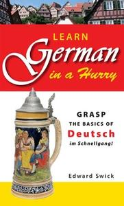 «Learn German in a Hurry: Grasp the Basics of German Schnell!» by Edward Swick