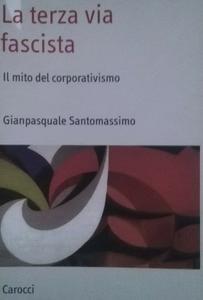 Gianpasquale Santomassimo - La terza via fascista. Il mito del corporativismo