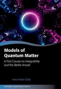 Models of Quantum Matter: A First Course on Integrability and the Bethe Ansatz