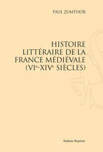 """Paul Zumthor, """"Histoire Littéraire de la France Médiévale (VI°-XIV° Siècles)"""""""