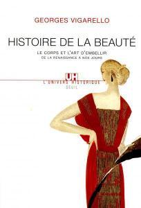 """Georges Vigarello, """"Histoire de la beauté : Le corps et l'art d'embellir de la Renaissance à nos jours"""""""