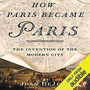 How Paris Became Paris: The Invention of the Modern City [Audiobook]
