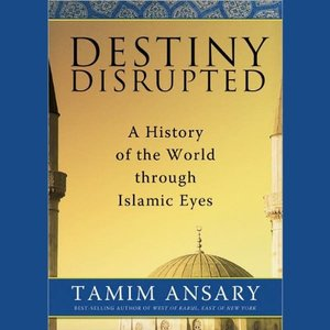 Destiny Disrupted A History of the World through Islamic Eyes (Audiobook) (repost)