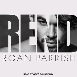 «Rend» by Roan Parrish