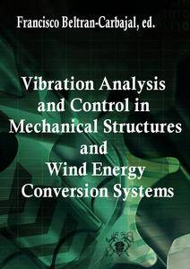 """""""Vibration Analysis and Control in Mechanical Structures and Wind Energy Conversion Systems"""" ed. by Francisco Beltran-Carbajal"""