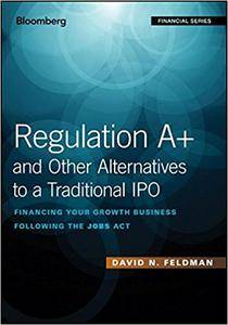 Regulation A+ and Other Alternatives to a Traditional IPO