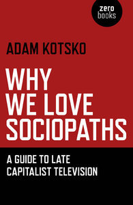 Why We Love Sociopaths: A Guide To Late Capitalist Television