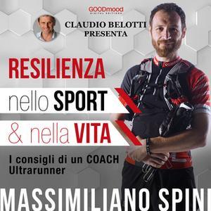 «Resilienza nello sport e nella vita» by Claudio Belotti,Massimiliano Spini