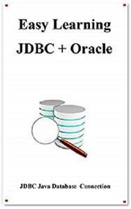 Easy Learning JDBC + Oracle: JDBC for Beginner's Guide