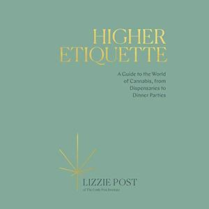 Higher Etiquette: A Guide to the World of Cannabis, from Dispensaries to Dinner Parties [Audiobook]