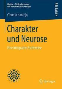 Charakter und Neurose: Eine integrative Sichtweise (Elicitiva – Friedensforschung und Humanistische Psychologie)