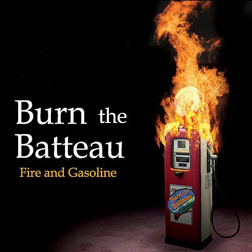 Burn the Batteau - Fire and Gasoline (2018)