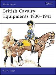 British Cavalry Equipments 1800–1941: revised edition (Men-at-Arms)