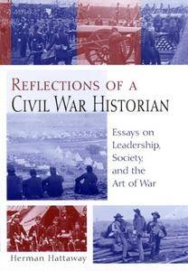 Reflections of a Civil War Historian: Essays on Leadership, Society, and the Art of War (Repost)