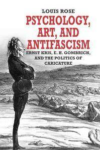 Psychology, Art, and Antifascism : Ernst Kris, E. H. Gombrich, and the Politics of Caricature
