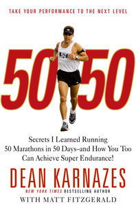 50/50: Secrets I Learned Running 50 Marathons in 50 Days -- and How You Too Can Achieve Super Endurance! (repost)