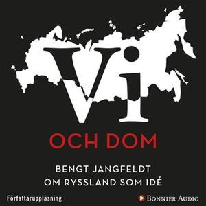 «Vi och dom : Bengt Jangfeldt om Ryssland som idé» by Bengt Jangfeldt