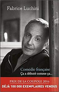 Comédie française - Ça a débuté comme ça - Fabrice Luchini (Repost)