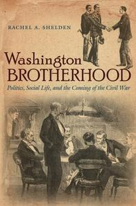 Washington Brotherhood: Politics, Social Life, and the Coming of the Civil War