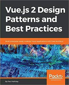 Vue.js 2 Design Patterns and Best Practices: Build enterprise-ready, modular Vue.js applications with Vuex and Nuxt