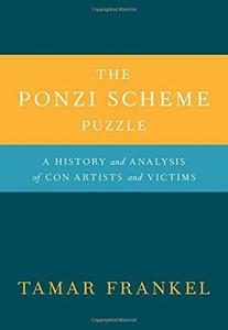 The Ponzi scheme puzzle : a history and analysis of con artists and victims