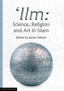Ilm  Science, Religion and Art in Islam by Akkach, Samer