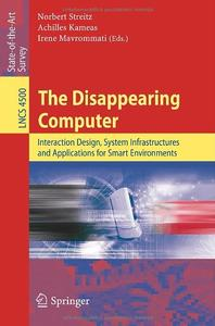 The Disappearing Computer: Interaction Design, System Infrastructures and Applications for Smart Environments