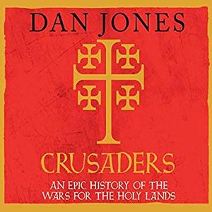 Crusaders: An Epic History of the Wars for the Holy Lands [Audiobook]