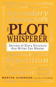 The Plot Whisperer: Secrets of Story Structure Any Writer Can Master [Repost]