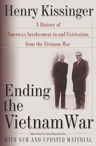 «Ending the Vietnam War: A History of America's Involvement in and Extrication from the Vietnam War» by Henry Kissinger