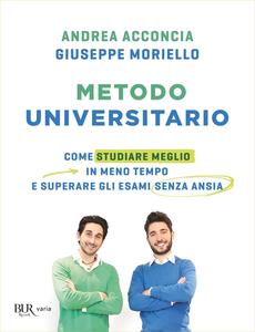 Andrea Acconcia, Giuseppe Moriello - Metodo universitario. Come studiare meglio in meno tempo  (2019)
