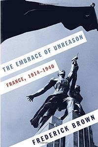 The Embrace of Unreason: France, 1914-1940 (Repost)