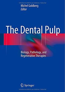 The Dental Pulp: Biology, Pathology, and Regenerative Therapies (Repost)
