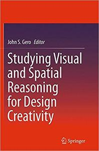 Studying Visual and Spatial Reasoning for Design Creativity (Repost)
