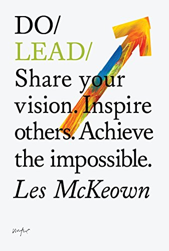Do Lead: Share your vision. Inspire others. Achieve the impossible.