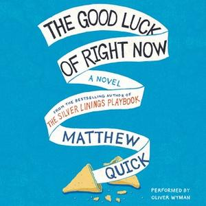 «The Good Luck of Right Now» by Matthew Quick