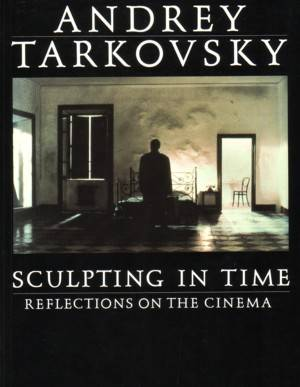 Andrey Tarkovsky - Sculpting in Time ( 2nd edition, 1987 )