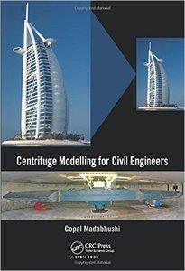 Centrifuge Modelling for Civil Engineers (repost)