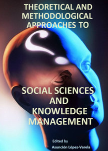 """""""Theoretical and Methodological Approaches to Social Sciences and Knowledge Management"""" ed. by Asunción López-Varela"""
