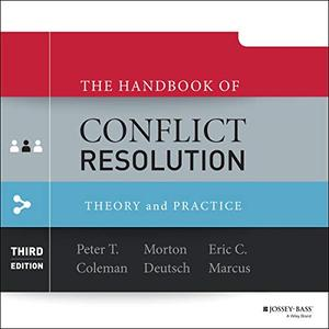 The Handbook of Conflict Resolution (3rd Edition): Theory and Practice [Audiobook]