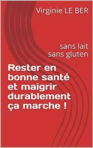 """Virginie Le Ber, """"Rester en bonne santé et maigrir durablement ça marche !: sans lait sans gluten"""""""