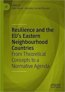 Resilience and the EU`s Eastern Neighbourhood Countries: From Theoretical Concepts to a Normative Agenda