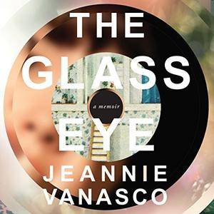 The Glass Eye: A Memoir [Audiobook]