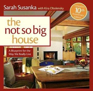 The Not So Big House: A Blueprint for the Way We Really Live (Repost)